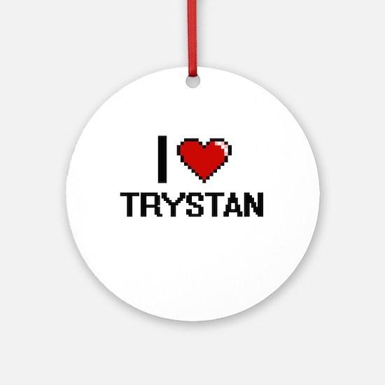 I Love Trystan Ornament (Round)