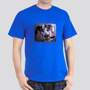 Great Danes are good for the Dark T-Shirt