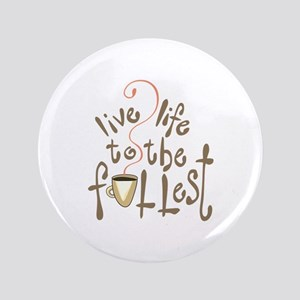 LIVE LIFE TO THE FULLEST Button