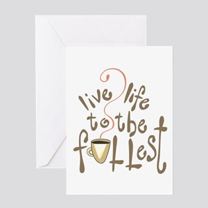 LIVE LIFE TO THE FULLEST Greeting Cards