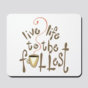 LIVE LIFE TO THE FULLEST Mousepad