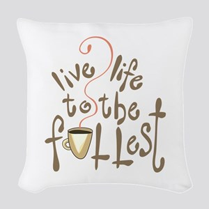 LIVE LIFE TO THE FULLEST Woven Throw Pillow