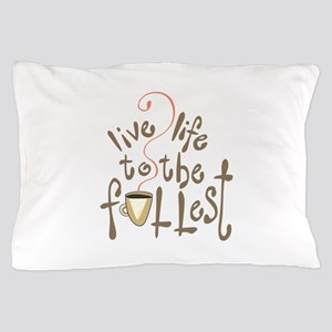 LIVE LIFE TO THE FULLEST Pillow Case