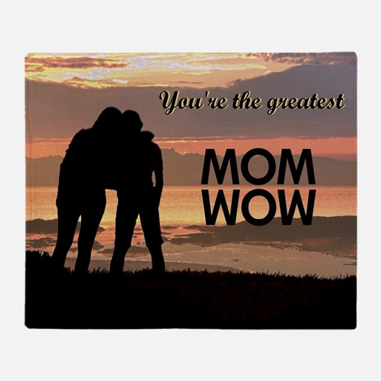 You're the greatest mom wow! Throw Blanket