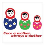 Once a mother, always a mother Square Car Magnet 3