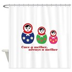 Once a mother, always a mother Shower Curtain