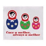 Once a mother, always a mother Throw Blanket