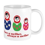 Once a mother, always a mother Mugs