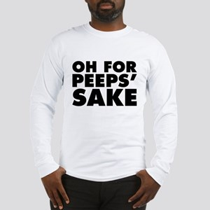 Oh For Peeps' Sake Long Sleeve T-Shirt