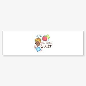 ID RATHER QUILT Bumper Sticker