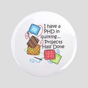 PHD IN QUILTING Button