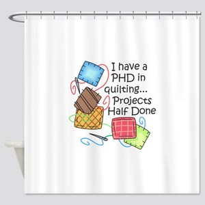PHD IN QUILTING Shower Curtain