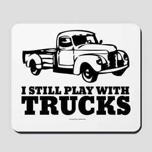 I Still Play With Trucks Mousepad