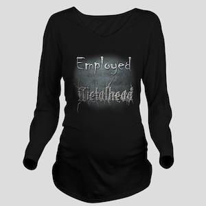 Employed Metalhead Long Sleeve Maternity T-Shirt