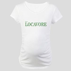 I'm a Locavore Maternity T-Shirt