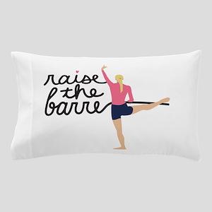 Raise The Barre Pillow Case