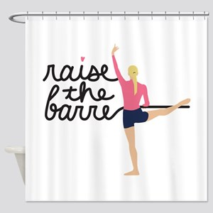 Raise The Barre Shower Curtain