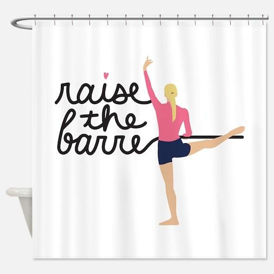 Raise The Barre Shower Curtain