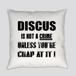 Discus is not a crime Unless you'r Everyday Pillow