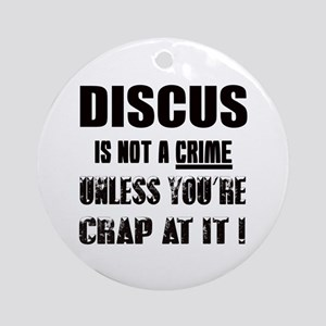 Discus is not a crime Unless you're Round Ornament
