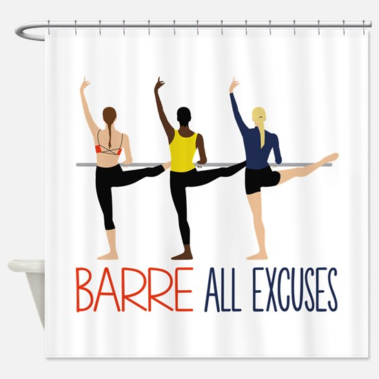 Barre All Excuses Shower Curtain
