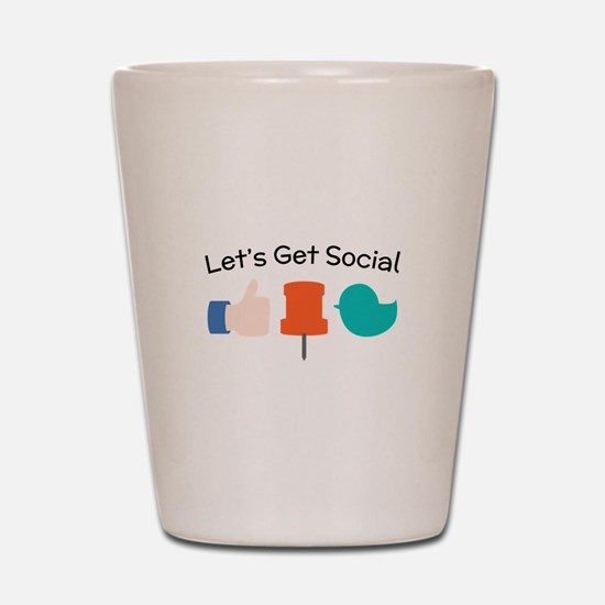 Let's Get Social Shot Glass