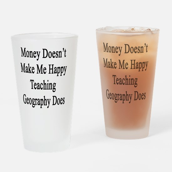Money Doesn't Make Me Happy Teachin Drinking Glass