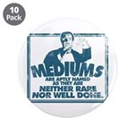 """Mediums Are Aptly Named 3.5"""" Button (10 Pack)"""