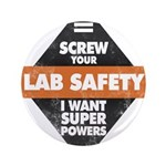 Screw Your Lab Safety. I Want Super Powers! Button