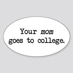 Your Mom Goes to College - Blk Oval Sticker