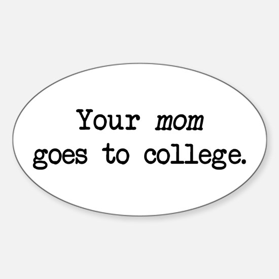 Your Mom Goes to College - Blk Oval Decal