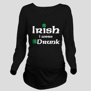 Irish I Were Drunk Maternity Design Long Sleeve Ma