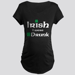 Irish I Were Drunk Maternity Design Maternity T-Sh