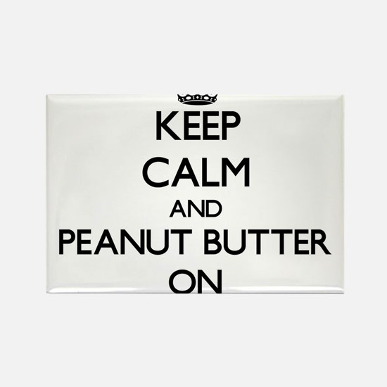 Keep Calm and Peanut Butter ON Magnets