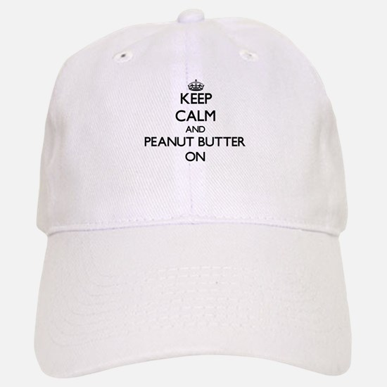 Keep Calm and Peanut Butter ON Baseball Baseball Cap