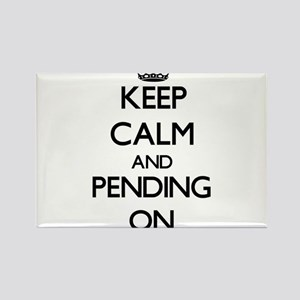 Keep Calm and Pending ON Magnets