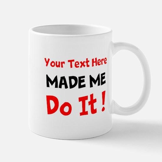 Made Me Do It Mugs