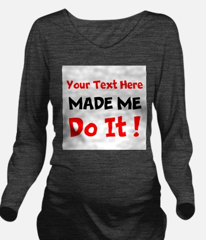 Made Me Do It Long Sleeve Maternity T-Shirt