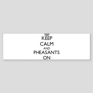 Keep Calm and Pheasants ON Bumper Sticker
