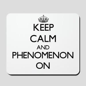 Keep Calm and Phenomenon ON Mousepad