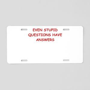 stupid questions Aluminum License Plate