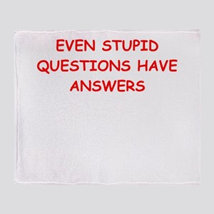 stupid questions Throw Blanket