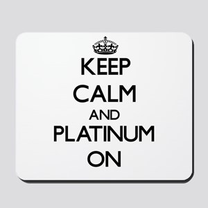 Keep Calm and Platinum ON Mousepad