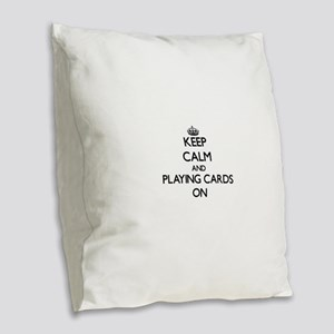 Keep Calm and Playing Cards ON Burlap Throw Pillow