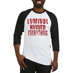 Luminol Ruined Everything Baseball Jersey
