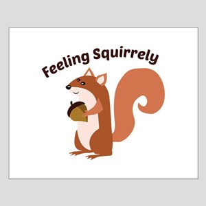 Feeling Squirrely Posters