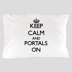 Keep Calm and Portals ON Pillow Case