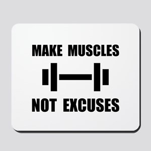 Make Muscles Not Excuses Mousepad