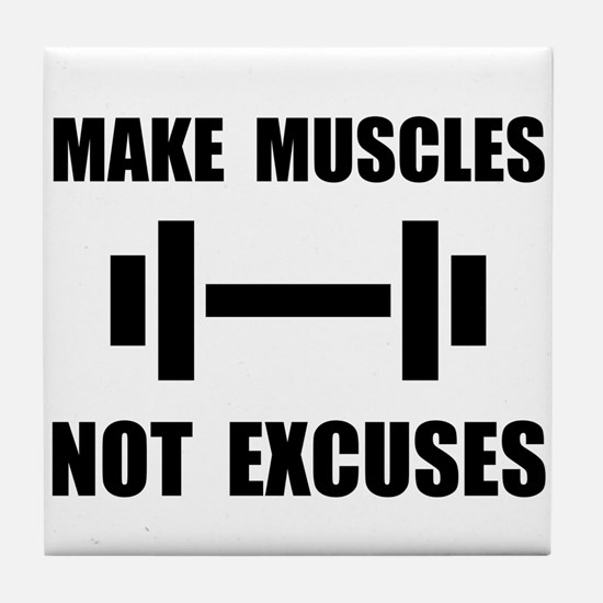 Make Muscles Not Excuses Tile Coaster