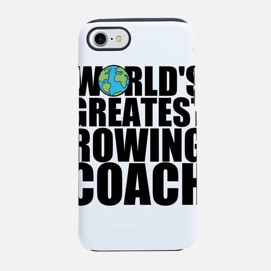 World's Greatest Rowing Coach iPhone 7 Tough C